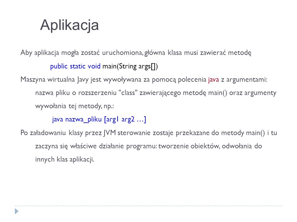 public class Hello { public static void main (String [ ] args) { System.out.println( HELLO WORLD ); } Pierwszy program