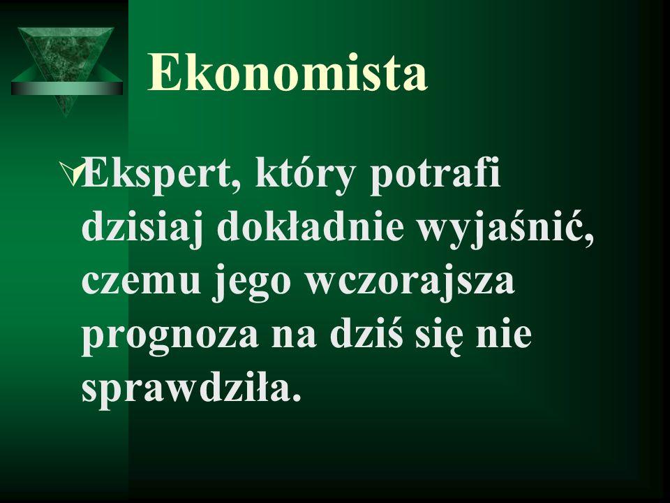 Ekonomista Ekspert, który potrafi dzisiaj dokładnie wyjaśnić, czemu jego wczorajsza prognoza na dziś się nie sprawdziła.