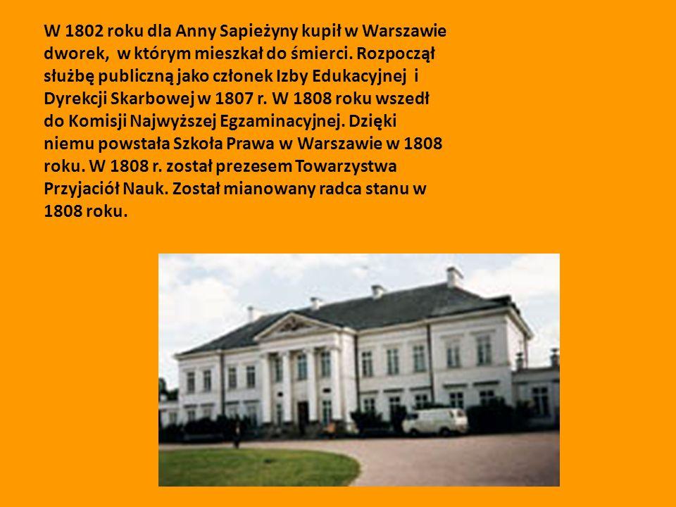 W 1802 roku dla Anny Sapieżyny kupił w Warszawie dworek, w którym mieszkał do śmierci. Rozpoczął służbę publiczną jako członek Izby Edukacyjnej i Dyre