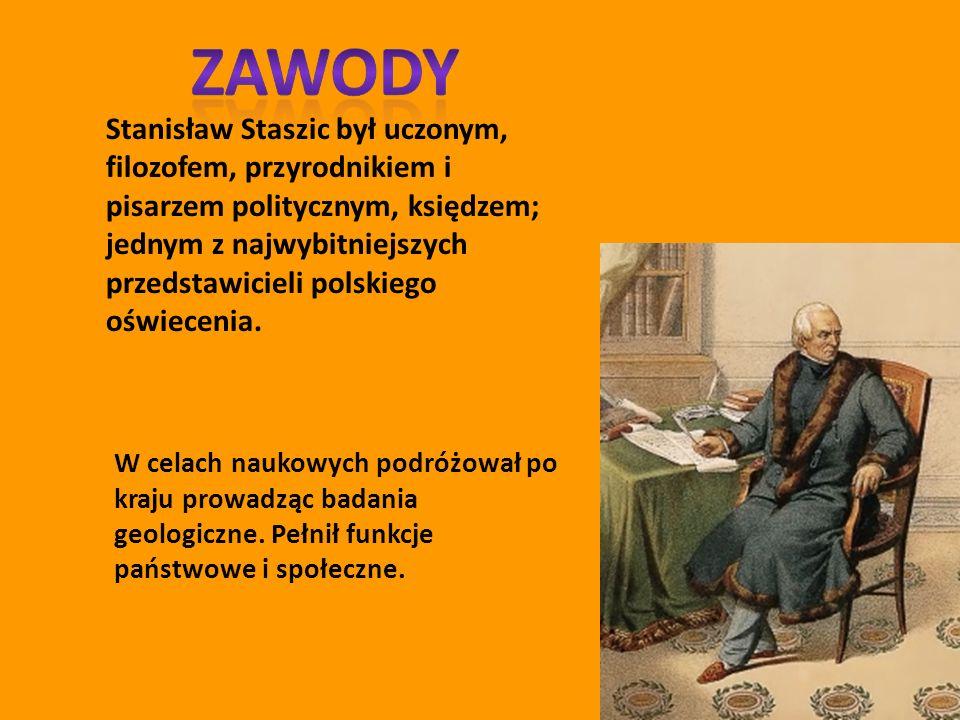Stanisław Staszic był uczonym, filozofem, przyrodnikiem i pisarzem politycznym, księdzem; jednym z najwybitniejszych przedstawicieli polskiego oświece