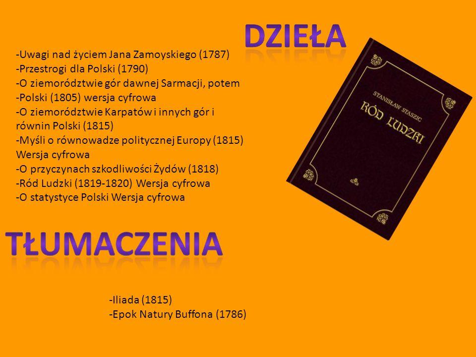 -Uwagi nad życiem Jana Zamoyskiego (1787) -Przestrogi dla Polski (1790) -O ziemorództwie gór dawnej Sarmacji, potem -Polski (1805) wersja cyfrowa -O ziemorództwie Karpatów i innych gór i równin Polski (1815) -Myśli o równowadze politycznej Europy (1815) Wersja cyfrowa -O przyczynach szkodliwości Żydów (1818) -Ród Ludzki (1819-1820) Wersja cyfrowa -O statystyce Polski Wersja cyfrowa -Iliada (1815) -Epok Natury Buffona (1786)