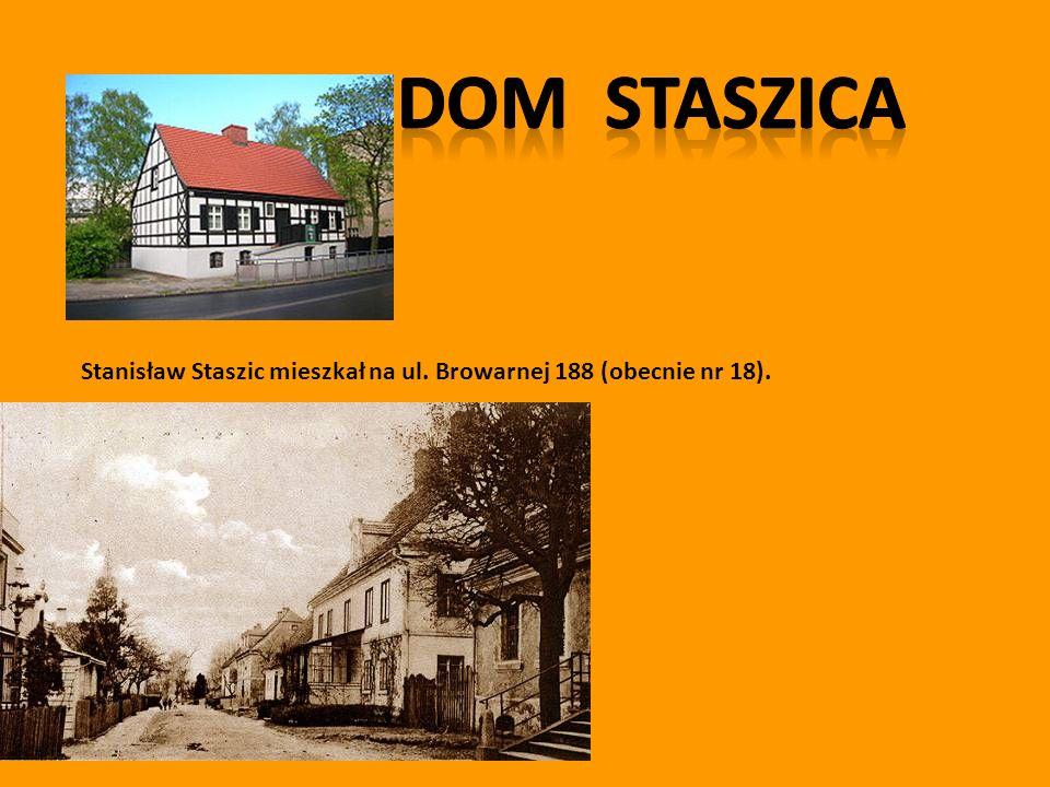 Stanisław Staszic mieszkał na ul. Browarnej 188 (obecnie nr 18).