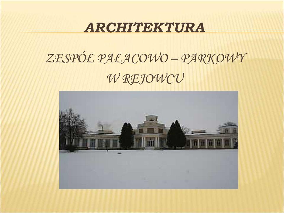 ARCHITEKTURA ZESPÓŁ PAŁACOWO – PARKOWY W REJOWCU