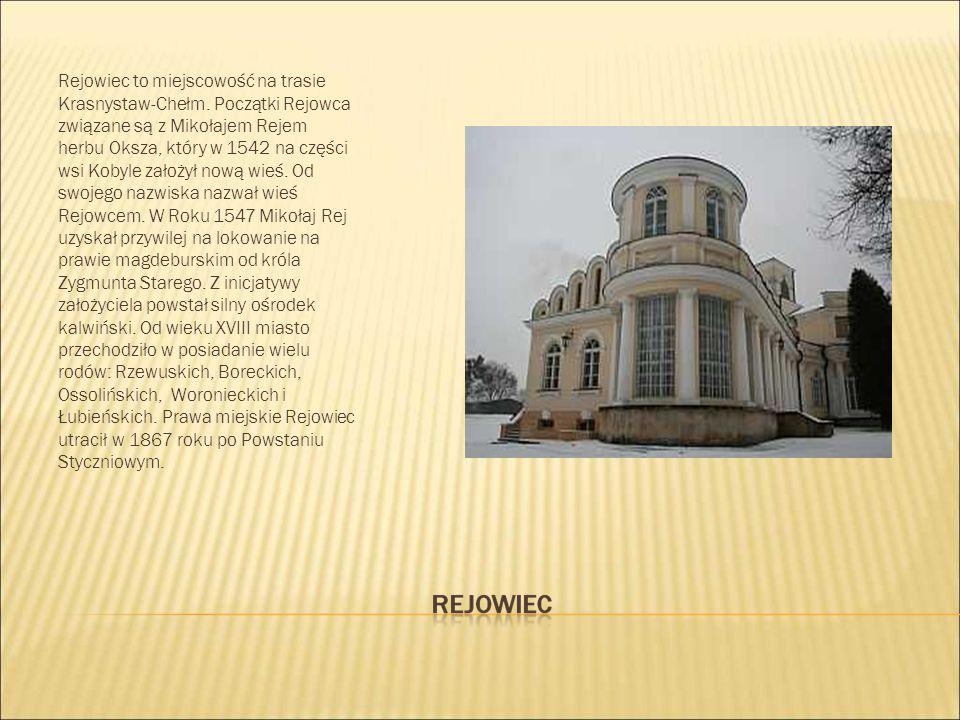 Rejowiec to miejscowość na trasie Krasnystaw-Chełm. Początki Rejowca związane są z Mikołajem Rejem herbu Oksza, który w 1542 na części wsi Kobyle zało