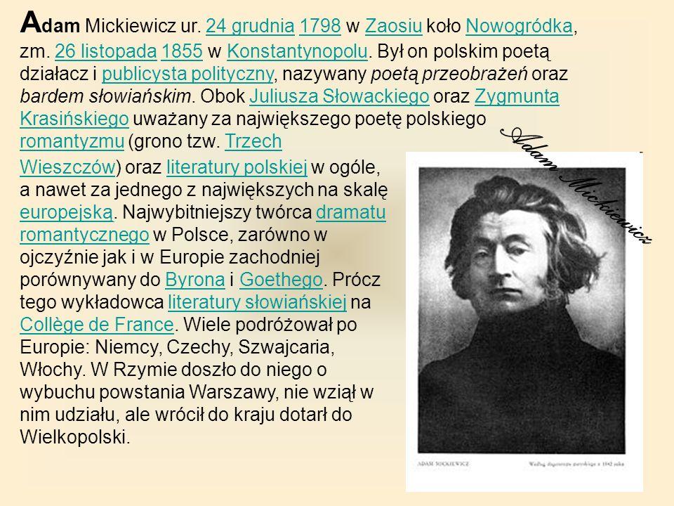 A dam Mickiewicz ur. 24 grudnia 1798 w Zaosiu koło Nowogródka, zm. 26 listopada 1855 w Konstantynopolu. Był on polskim poetą działacz i publicysta pol