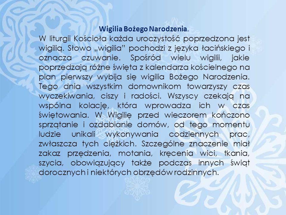 Wigilia Bożego Narodzenia. W liturgii Kościoła każda uroczystość poprzedzona jest wigilią. Słowo wigilia pochodzi z języka łacińskiego i oznacza czuwa
