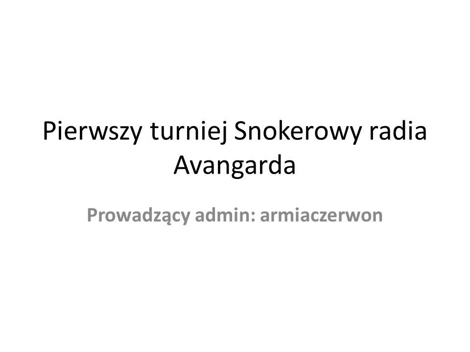 Pierwszy turniej Snokerowy radia Avangarda Prowadzący admin: armiaczerwon
