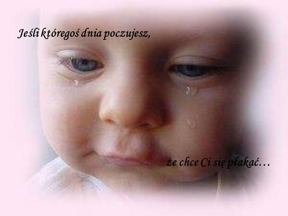 Jeśli któregoś dnia poczujesz, że chce Ci się płakać…