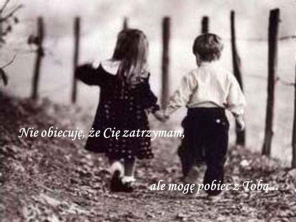Nie obiecuję, że Cię zatrzymam, ale mogę pobiec z Tobą...