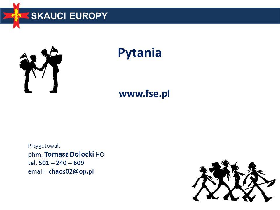 SKAUCI EUROPY Pytania www.fse.pl Przygotował: phm. Tomasz Dolecki HO tel. 501 – 240 – 609 email: chaos02@op.pl