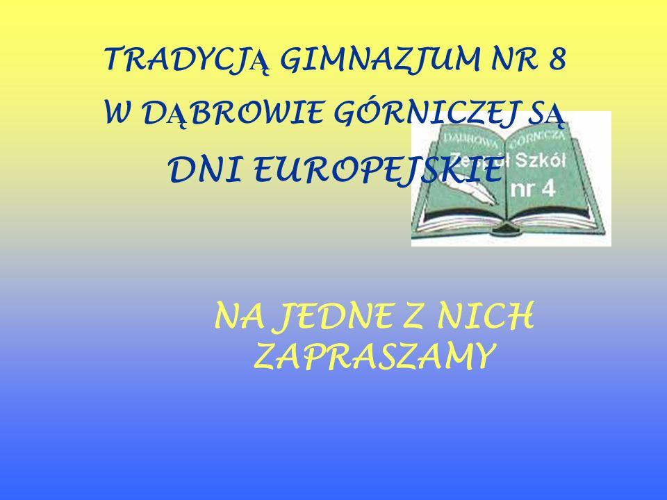 TRADYCJ Ą GIMNAZJUM NR 8 W D Ą BROWIE GÓRNICZEJ S Ą DNI EUROPEJSKIE NA JEDNE Z NICH ZAPRASZAMY