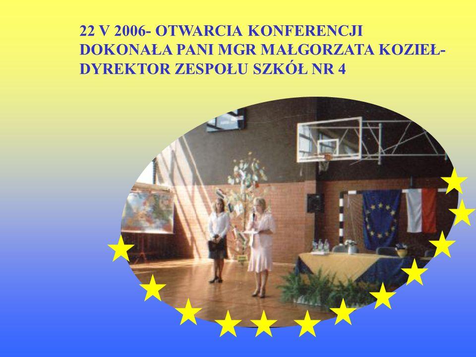 22 V 2006- OTWARCIA KONFERENCJI DOKONAŁA PANI MGR MAŁGORZATA KOZIEŁ- DYREKTOR ZESPOŁU SZKÓŁ NR 4