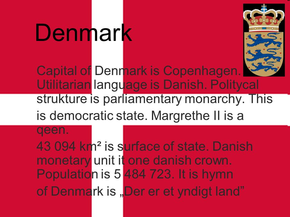 Denmark Capital of Denmark is Copenhagen. Utilitarian language is Danish.