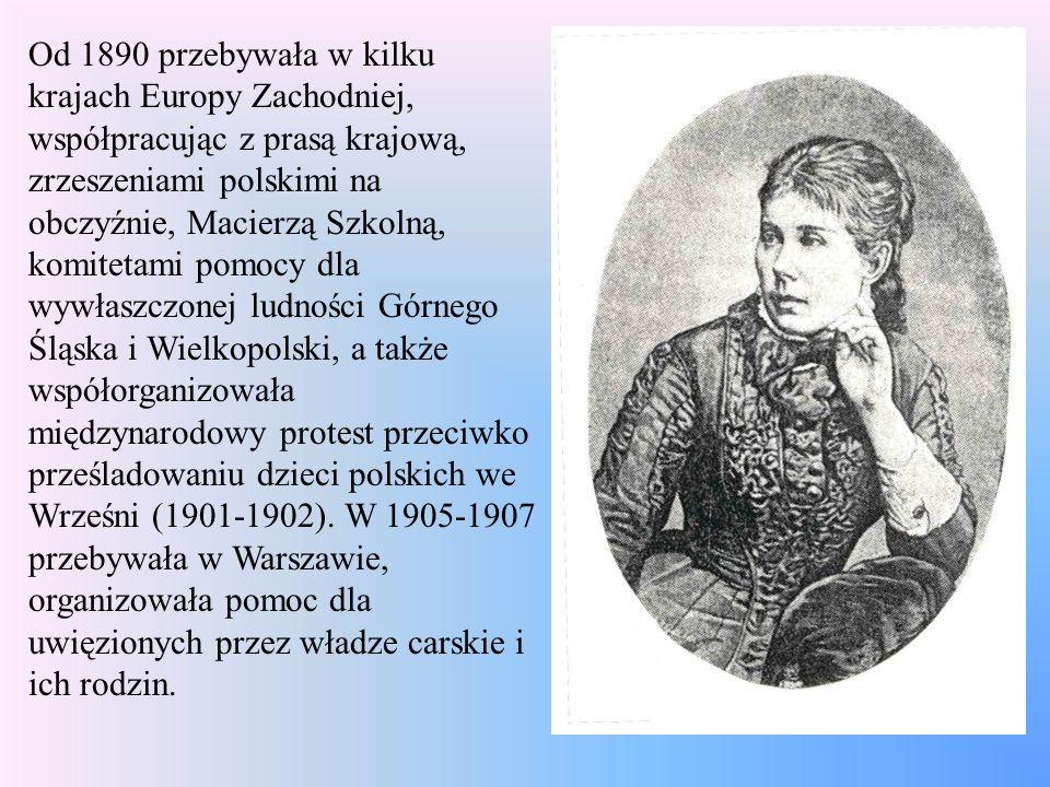 Od 1890 przebywała w kilku krajach Europy Zachodniej, współpracując z prasą krajową, zrzeszeniami polskimi na obczyźnie, Macierzą Szkolną, komitetami