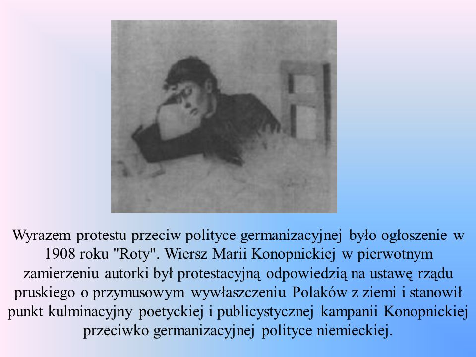 Wyrazem protestu przeciw polityce germanizacyjnej było ogłoszenie w 1908 roku Roty .