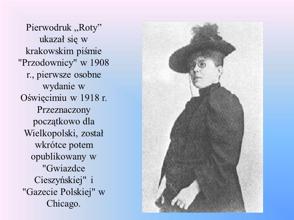 Pierwodruk Roty ukazał się w krakowskim piśmie Przodownicy w 1908 r., pierwsze osobne wydanie w Oświęcimiu w 1918 r.