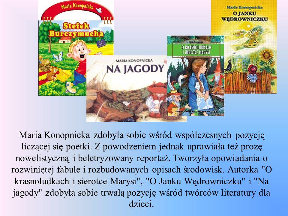 Maria Konopnicka zdobyła sobie wśród współczesnych pozycję liczącej się poetki. Z powodzeniem jednak uprawiała też prozę nowelistyczną i beletryzowany