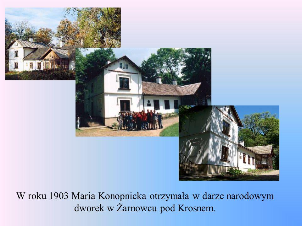 W roku 1903 Maria Konopnicka otrzymała w darze narodowym dworek w Żarnowcu pod Krosnem.