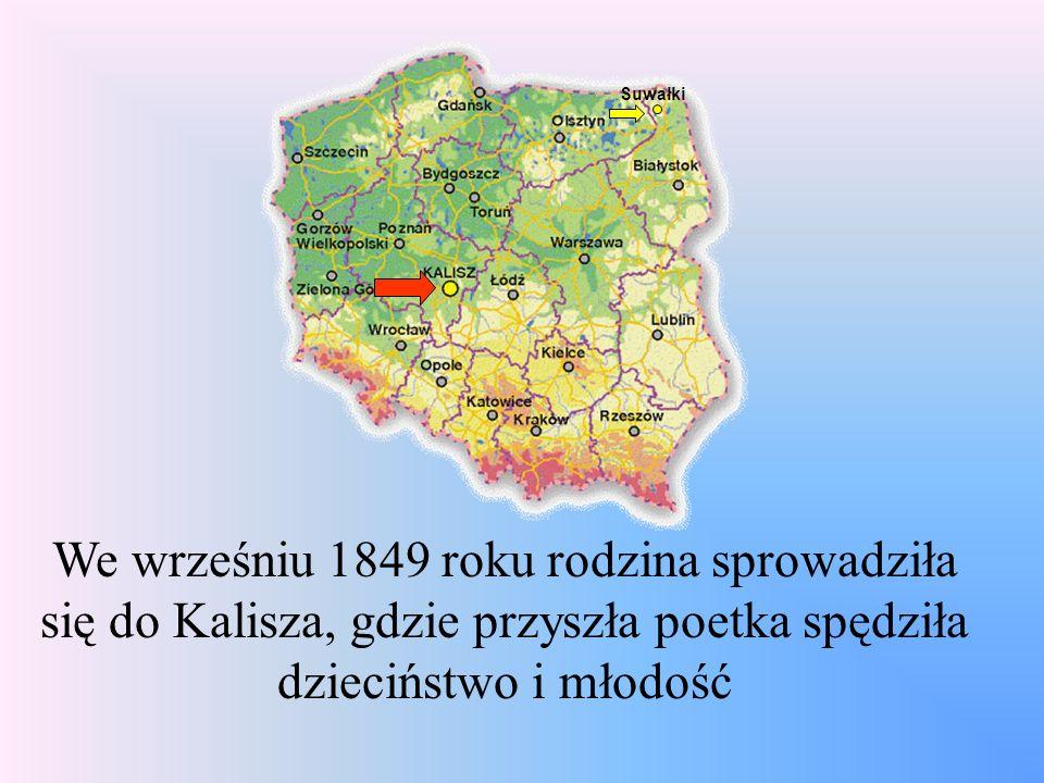 We wrześniu 1849 roku rodzina sprowadziła się do Kalisza, gdzie przyszła poetka spędziła dzieciństwo i młodość Suwałki
