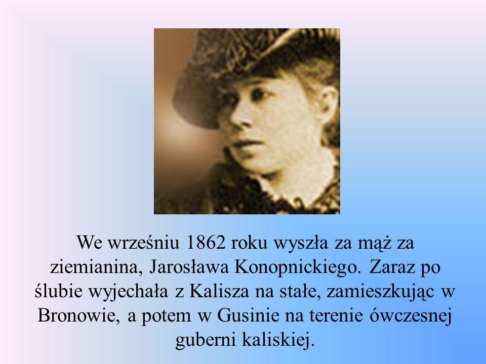 We wrześniu 1862 roku wyszła za mąż za ziemianina, Jarosława Konopnickiego. Zaraz po ślubie wyjechała z Kalisza na stałe, zamieszkując w Bronowie, a p
