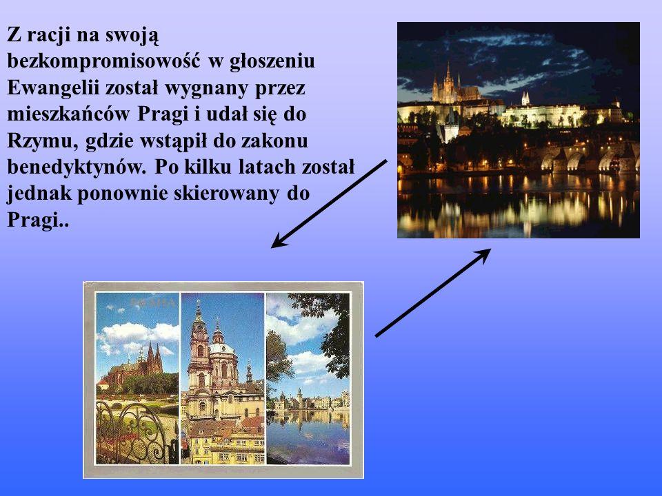 Z racji na swoją bezkompromisowość w głoszeniu Ewangelii został wygnany przez mieszkańców Pragi i udał się do Rzymu, gdzie wstąpił do zakonu benedykty