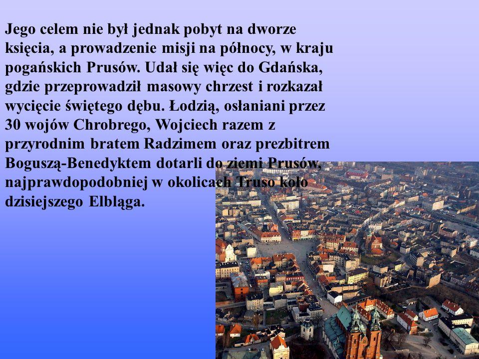 Jego celem nie był jednak pobyt na dworze księcia, a prowadzenie misji na północy, w kraju pogańskich Prusów. Udał się więc do Gdańska, gdzie przeprow