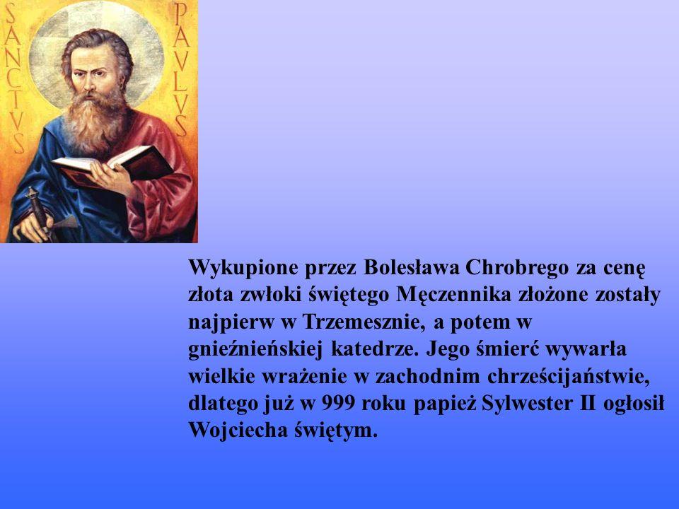 Wykupione przez Bolesława Chrobrego za cenę złota zwłoki świętego Męczennika złożone zostały najpierw w Trzemesznie, a potem w gnieźnieńskiej katedrze