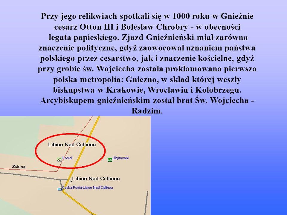 Relikwie (szczątki) Świętego Wojciecha znajdują się obecnie w Gnieźnie.