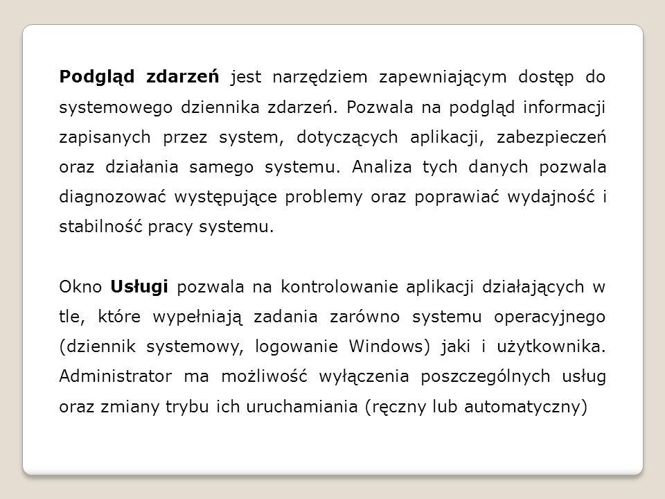 Podgląd zdarzeń jest narzędziem zapewniającym dostęp do systemowego dziennika zdarzeń. Pozwala na podgląd informacji zapisanych przez system, dotycząc