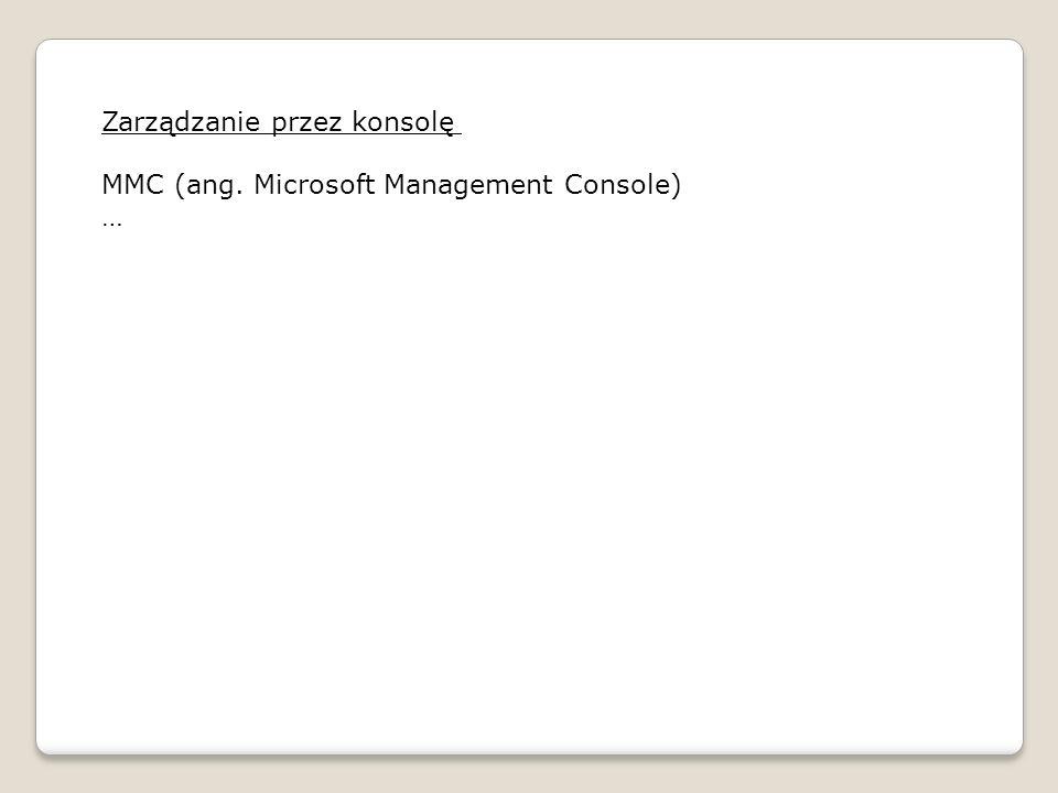 Zarządzanie przez konsolę MMC (ang. Microsoft Management Console) …