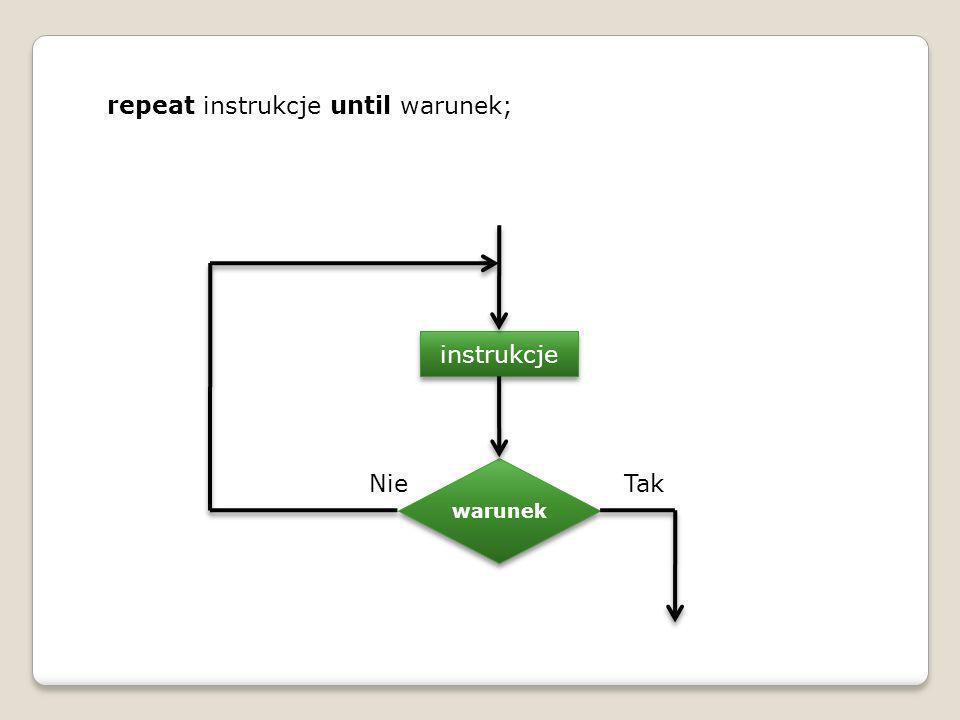 repeat instrukcje until warunek; warunek instrukcje NieTak