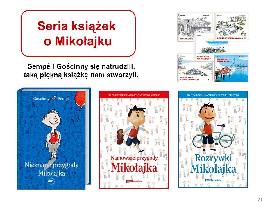 Sempé i Gościnny się natrudzili, taką piękną książkę nam stworzyli. 21 Seria książek o Mikołajku