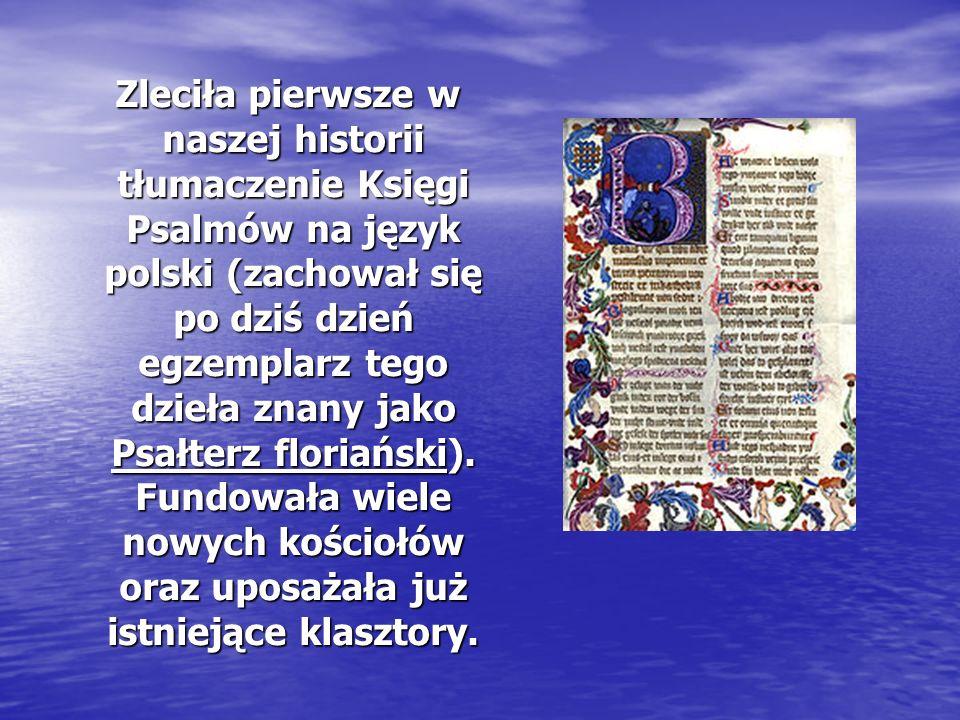 Zleciła pierwsze w naszej historii tłumaczenie Księgi Psalmów na język polski (zachował się po dziś dzień egzemplarz tego dzieła znany jako Psałterz f