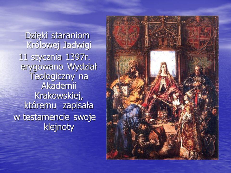 Dzięki staraniom Królowej Jadwigi Dzięki staraniom Królowej Jadwigi 11 stycznia 1397r. erygowano Wydział Teologiczny na Akademii Krakowskiej, któremu