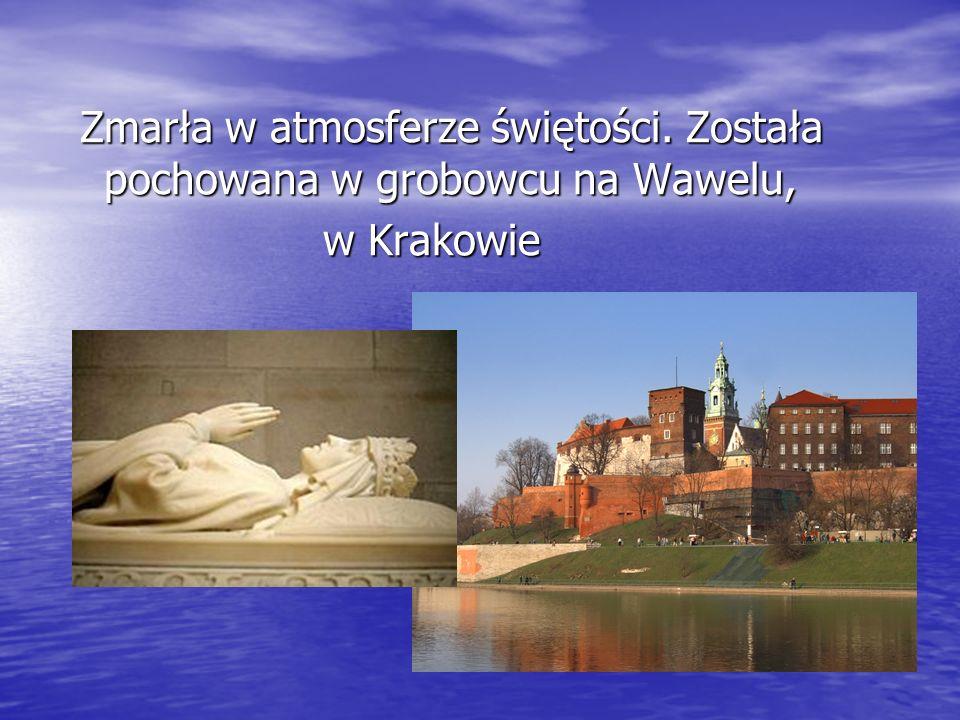 Zmarła w atmosferze świętości. Została pochowana w grobowcu na Wawelu, Zmarła w atmosferze świętości. Została pochowana w grobowcu na Wawelu, w Krakow