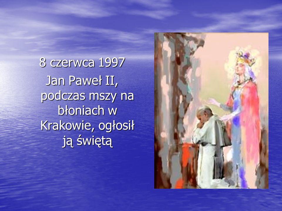 8 czerwca 1997 Jan Paweł II, podczas mszy na błoniach w Krakowie, ogłosił ją świętą