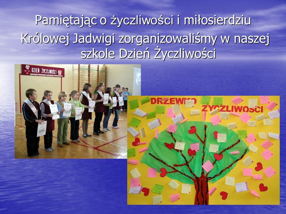 Pamiętając o życzliwości i miłosierdziu Królowej Jadwigi zorganizowaliśmy w naszej szkole Dzień Życzliwości