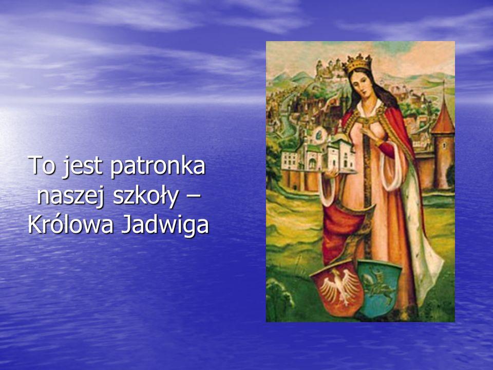 To jest patronka naszej szkoły – Królowa Jadwiga To jest patronka naszej szkoły – Królowa Jadwiga
