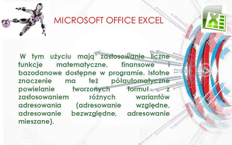 MICROSOFT OFFICE EXCEL W tym użyciu mają zastosowanie liczne funkcje matematyczne, finansowe i bazodanowe dostępne w programie. Istotne znaczenie ma t