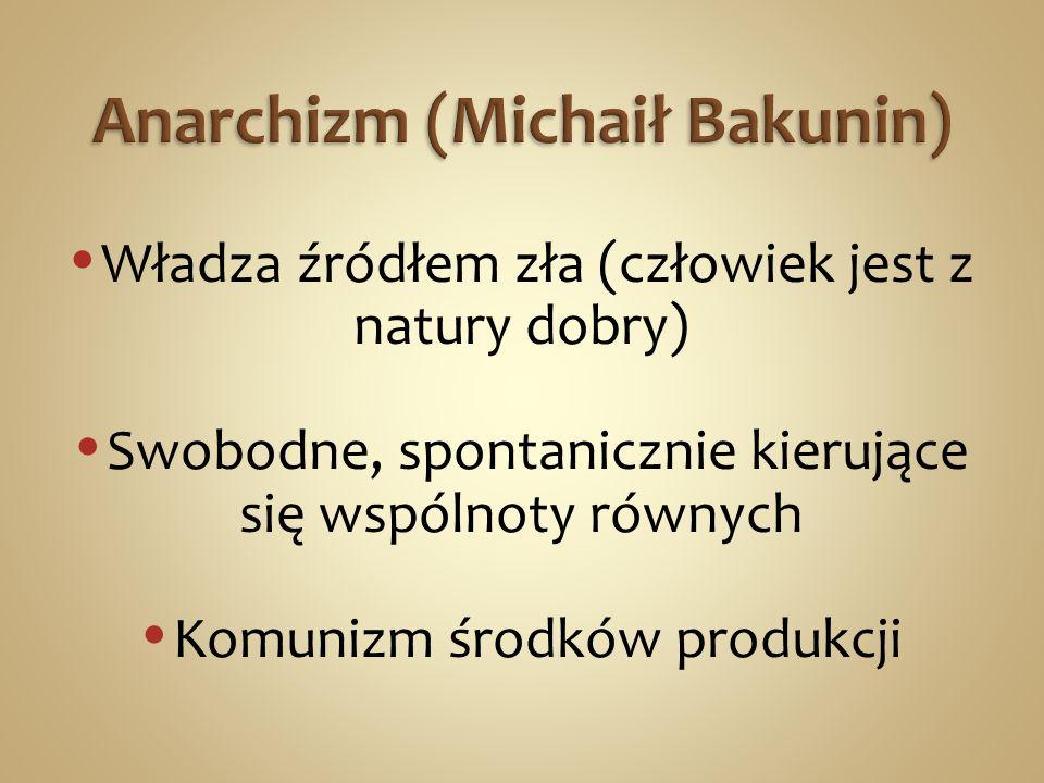 Władza źródłem zła (człowiek jest z natury dobry) Swobodne, spontanicznie kierujące się wspólnoty równych Komunizm środków produkcji