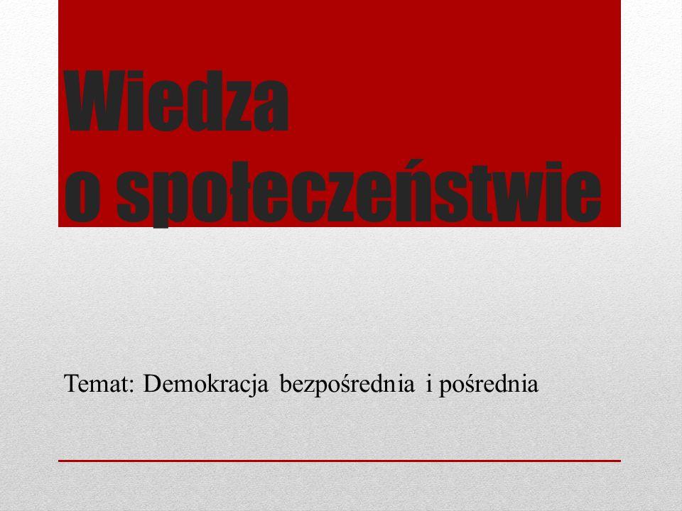 Wiedza o społeczeństwie Temat: Demokracja bezpośrednia i pośrednia