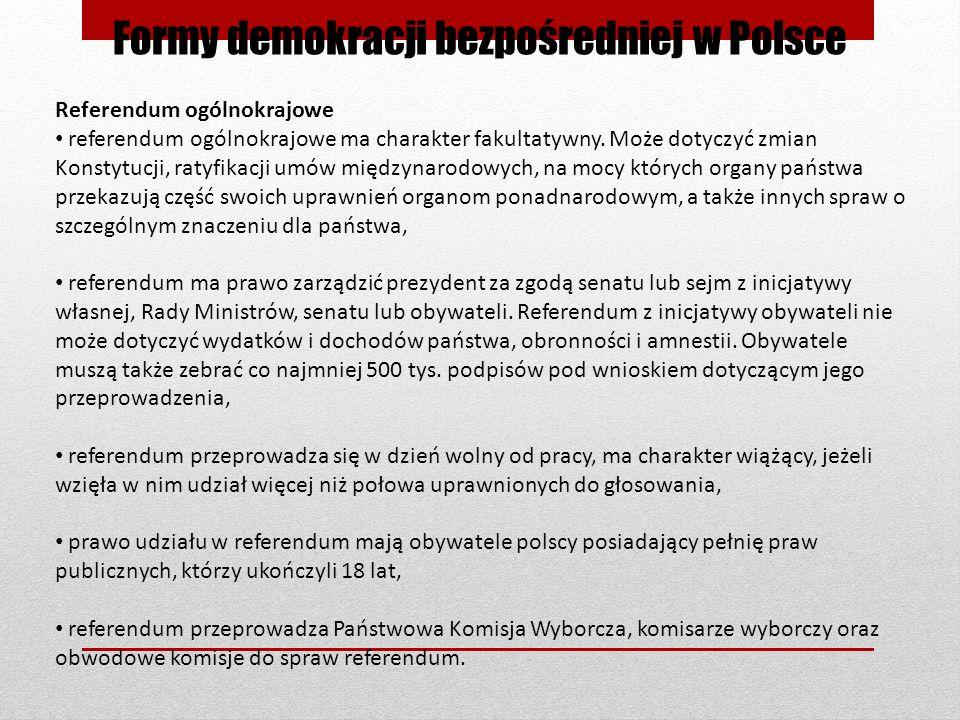 Formy demokracji bezpośredniej w Polsce Referendum ogólnokrajowe referendum ogólnokrajowe ma charakter fakultatywny. Może dotyczyć zmian Konstytucji,