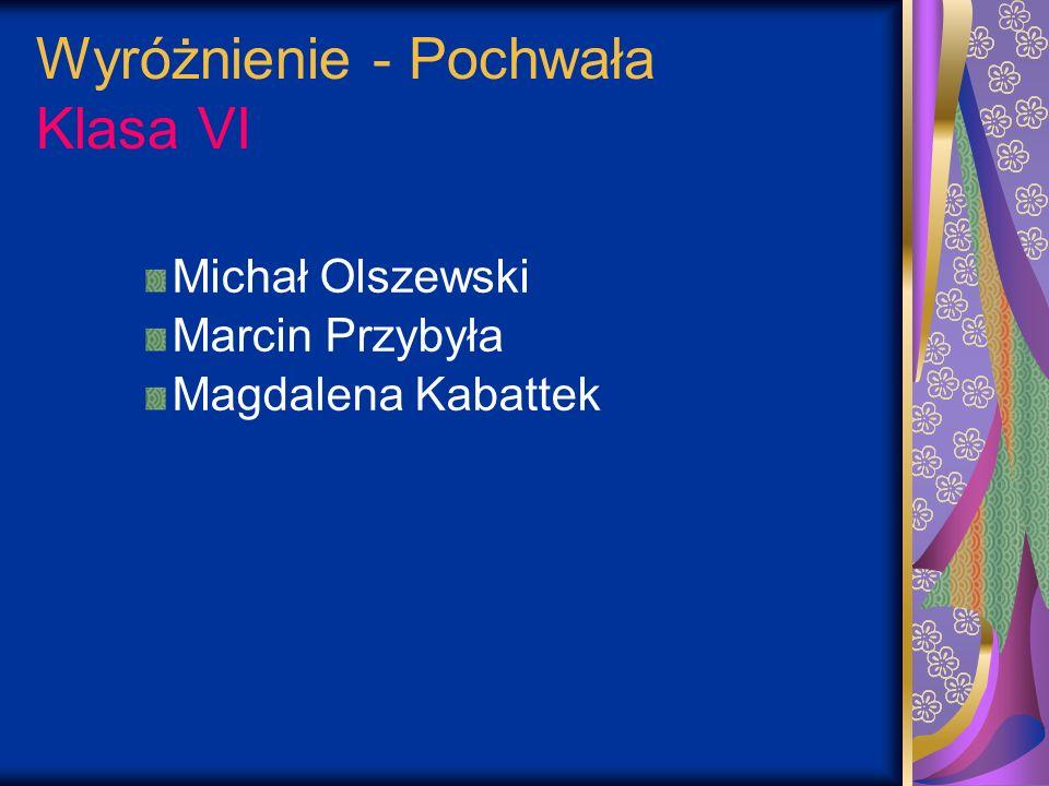 Wyróżnienie - Pochwała Klasa VI Michał Olszewski Marcin Przybyła Magdalena Kabattek