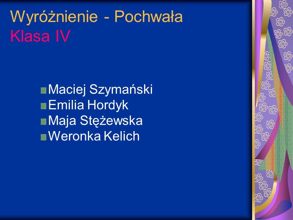 Wyróżnienie - Pochwała Klasa IV Maciej Szymański Emilia Hordyk Maja Stężewska Weronka Kelich