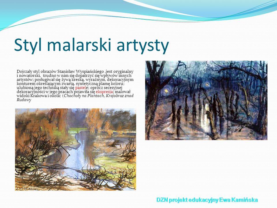 Styl malarski artysty Dojrzały styl obrazów Stanisław Wyspiańskiego,jest oryginalny i nowatorski, trudno w nim się dopatrzyć się wpływów innych artyst