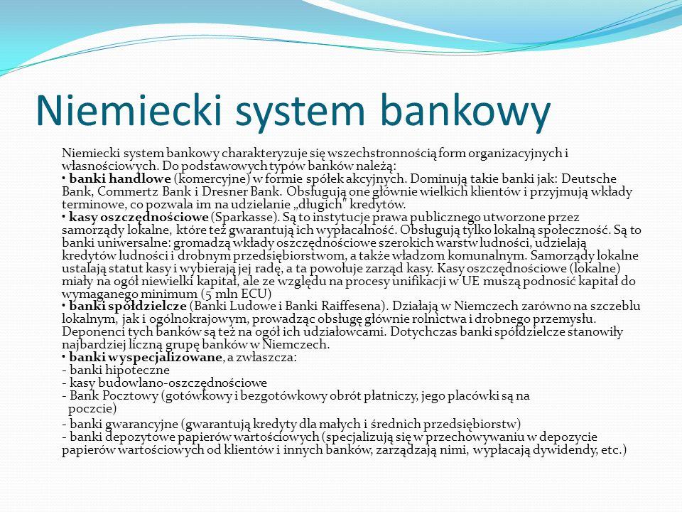 Niemiecki system bankowy Niemiecki system bankowy charakteryzuje się wszechstronnością form organizacyjnych i własnościowych.