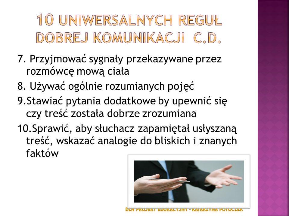 7. Przyjmować sygnały przekazywane przez rozmówcę mową ciała 8. Używać ogólnie rozumianych pojęć 9.Stawiać pytania dodatkowe by upewnić się czy treść