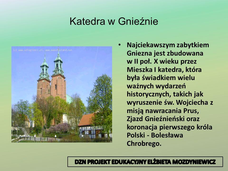 Katedra w Gnieźnie Najciekawszym zabytkiem Gniezna jest zbudowana w II poł. X wieku przez Mieszka I katedra, która była świadkiem wielu ważnych wydarz