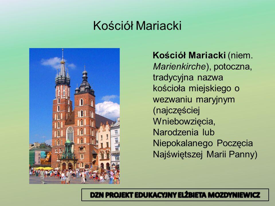 Kościół Mariacki Kościół Mariacki (niem. Marienkirche), potoczna, tradycyjna nazwa kościoła miejskiego o wezwaniu maryjnym (najczęściej Wniebowzięcia,