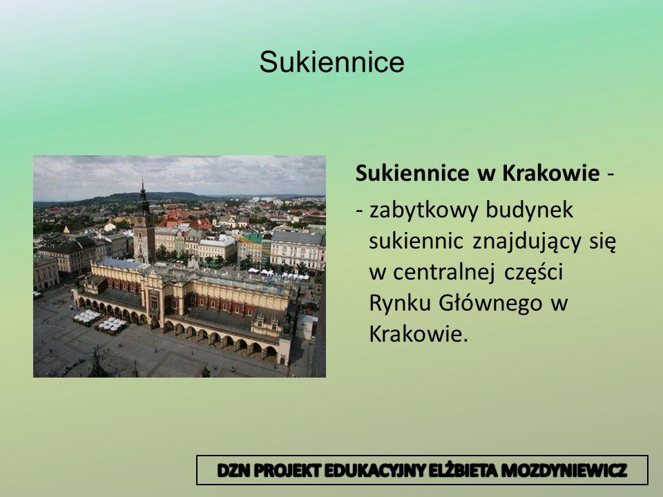 Sukiennice Sukiennice w Krakowie - - zabytkowy budynek sukiennic znajdujący się w centralnej części Rynku Głównego w Krakowie.